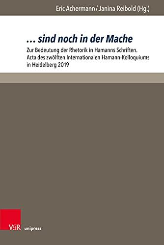 … sind noch in der Mache: Zur Bedeutung der Rhetorik in Hamanns Schriften. Acta des zwölften Internationalen Hamann-Kolloquiums in Heidelberg 2019 (Hamann-Studien. 5)