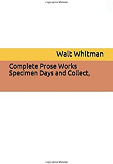 Complete Prose Works Specimen Days and Collect,