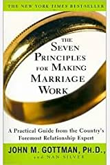 The Seven Principles for Making Marriage Work 1st (first) edition Text Only Paperback