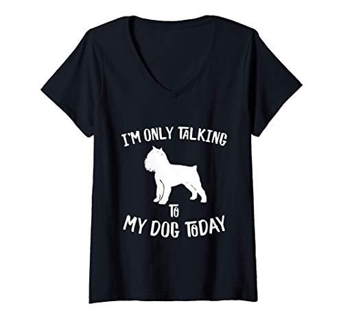 Mujer Hoy sólo hablo con mi perro Grifón de Bruselas Camiseta Cuello V