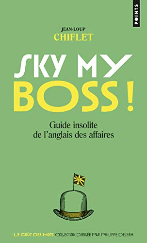 Sky my boss ! - Guide insolite de l'anglais des affaires