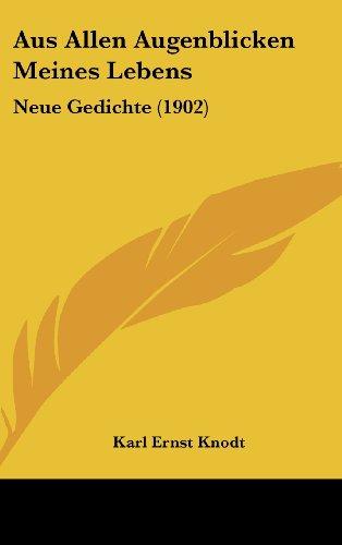 Aus Allen Augenblicken Meines Lebens: Neue Gedichte (1902)