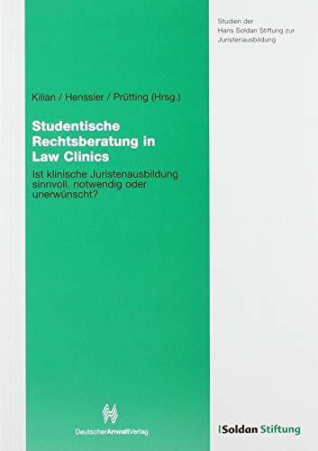 Studentische Rechtsberatung in Law Clinics – Ist klinische Juristenausbildung sinnvoll, notwendig oder unerwünscht?: Soldan Stiftung Band 4