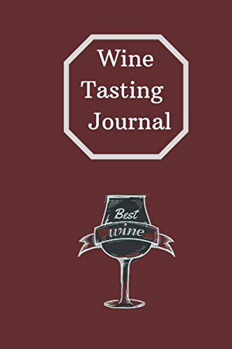 Wine Tasting Journal: Wine Tasting Journal Notebook & Diary for Wine Lovers and Enthusiasts Everywhere