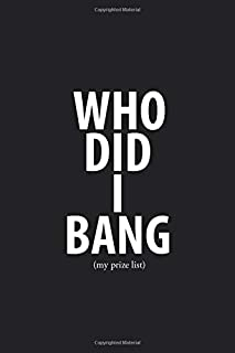 Who Did I Bang (my prize list): Journal Who Did I Bang | 6 x 9 in 100 pages | Record & Rank your partners!