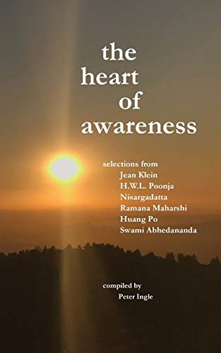 The Heart of Awareness: Selections from Jean Klein, HWL Poonja, Nisargadatta, Ramana Maharshi, Huang Po, and Swami Abhedananda