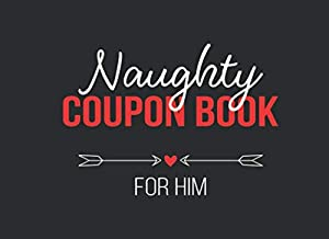 Naughty Coupon Book for Him: Dirty Fun Ideas For Sexual Adventures in the Bedroom | Sexy Gift for Valentine's, Birthdays a...