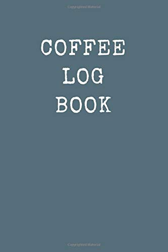 "Coffee Log Book: Coffee Tasting Journal | Pour Over Coffee Log | Coffee Roasting Record Book | 110 Pages 6 x 9"" (Coffee Tasting Log Book)"