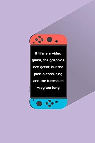 Notebook: Nintendo Switch Console Notebook with quote: If life is a video...