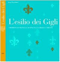 L'esilio dei Gigli. I Borboni di Francia e di Spagna a Gorizia e Trieste