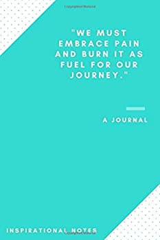 Paperback Inspirational Journal: We Must Embrace Pain and Burn It As Fuel for Our Journey. - (100 Pages, Lined Notebook) Book