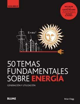 50 temas fundamentales sobre La Energía: Generación y utilización (Nueva Gruía Breve)