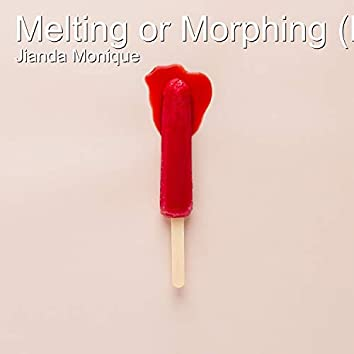 Melting or Morphing (Poem)