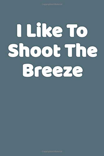 I Like To Shoot The Breeze: This is a simple yet stylish lined notebook (lined front and back). 112 pages, high quality cover and a handy (6 x 9) inches in size.
