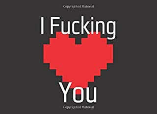 I Fucking Love You - Fill in the Blank Gift for Your Favorite Person: Keep Sake for You and Your Girlfriend, Boyfriend, Significant Other