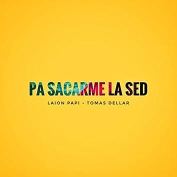 Pa Sacarme la Sed (feat. Tomas Dellar)
