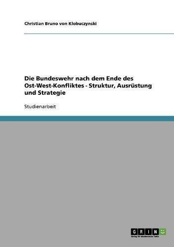 Die Bundeswehr nach dem Ende des Ost-West-Konfliktes - Struktur, Ausrüstung und Strategie