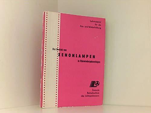 Der Betrieb von Xenonlampen in Filmwiedergabeanlagen. Text und Bildanhang (Lehrmaterial für die Aus-und Weiterbildung)