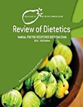 Review of Dietetics Manual for the Registered Dietitian Exam 2012-2013 Edition