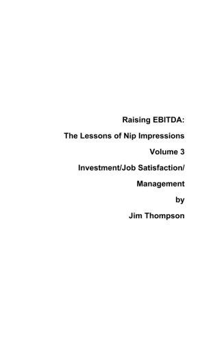 Raising EBITDA: The lessons of Nip Impressions Volume 3: Investment/Job Sastisfaction/Management