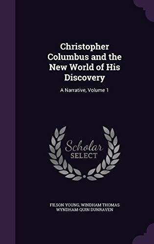 Christopher Columbus and the New World of His Discovery: A Narrative, Volume 1