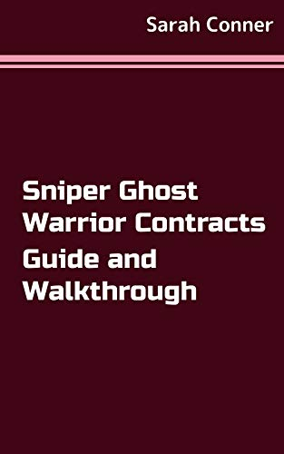 Sniper Ghost Warrior Contracts Guide and Walkthrough (English Edition)