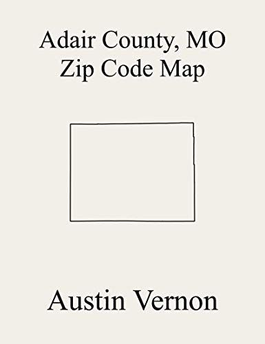 Adair County, Missouri Zip Code Map: Includes Benton, Clay, Pettis, Walnut, Morrow, Polk, Salt River, Wilson, Liberty, and Nineveh (English Edition)