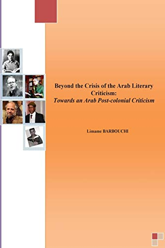 Beyond the Crisis of the Arab Literary Criticism: Towards an Arab Post-colonial Criticism