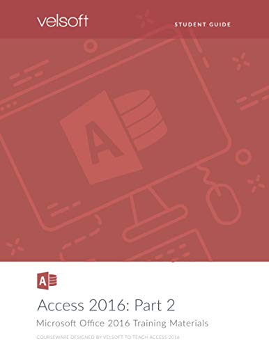 Access 2016: Part 2 (STUDENT GUIDE)