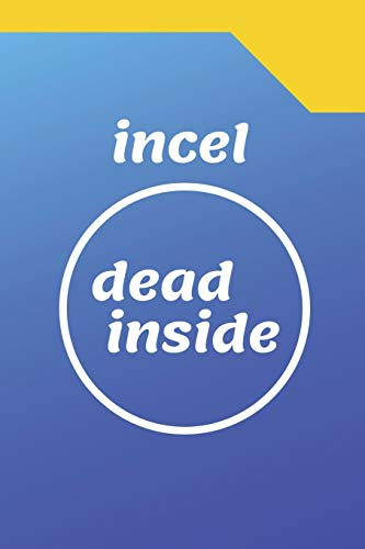 Incel Dead Inside - A Parody Meme Cover College Ruled Notebook Gag Gift For Friends Or Personal Use - 120 pages - 6x9 Inches
