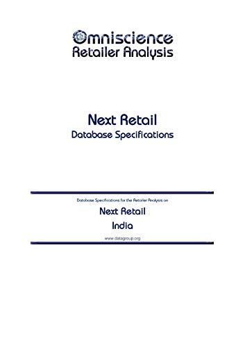 Next Retail - India: Retailer Analysis Database Specifications (Omniscience Retailer Analysis - India Book 70087) (English Edition)