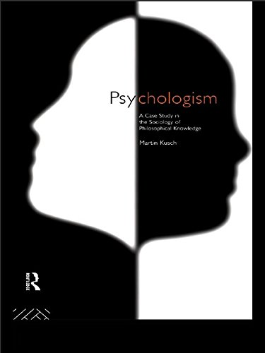 Psychologism: The Sociology of Philosophical Knowledge (Philosophical Issues in Science)