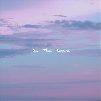 See What Happens