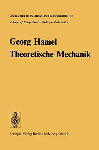 Theoretische Mechanik: Eine einheitliche Einführung in die gesamte Mechanik (Grundlehren der mathematischen Wissenschaften, 57, Band 57)