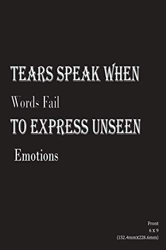 Tears Speak When Words Fail to Express Unseen Emotions: Lined Notebook / Journal Gift, 110 Pages, 6x9, Soft Cover, Matte Finish