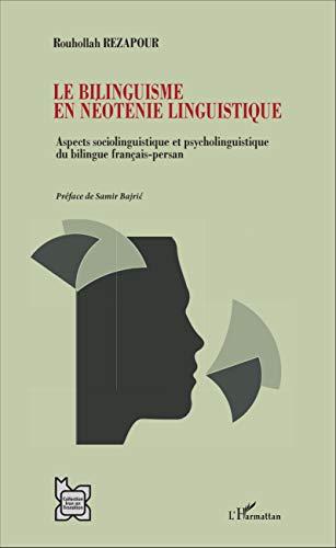 Le bilinguisme en néoténie linguistique: Aspect sociolinguistique et psycholinguistique du bilingue français-persan