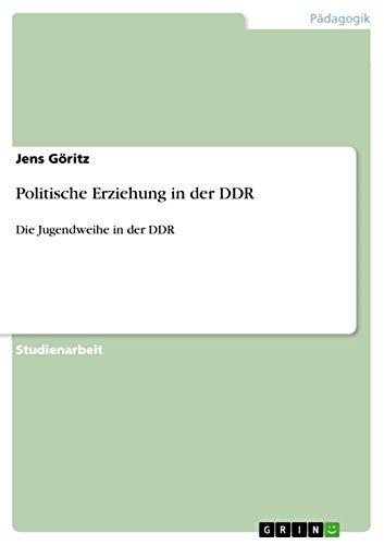 Politische Erziehung in der DDR: Die Jugendweihe in der DDR (German Edition)