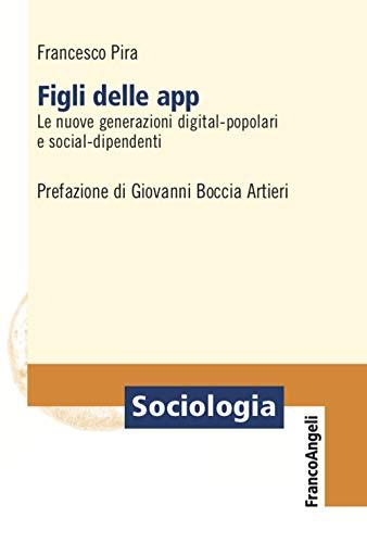 Figli delle app. Le nuove generazioni digital-popolari e social-dipendenti