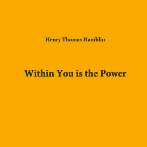 Within You is the Power                   By:                                                                                                                                 Henry Thomas Hamblin                               Narrated by:                                                                                                                                 Henry Thomas Hamblin                      Length: 2 hrs and 34 mins     Not rated yet     Overall 0.0