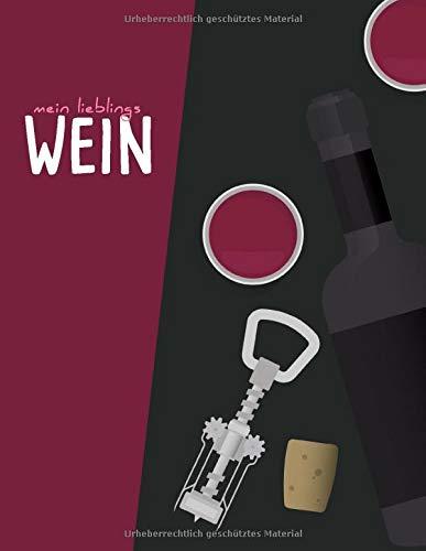 Mein Lieblings-Wein: Das Weinkenner-Buch mit Bewertungsschema | Eine Sammlung deiner Wein-Favoriten in einem Buch! inkl. Register | Wein & Spirituosen