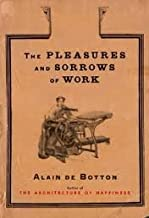 The Pleasures and Sorrows of Work 1st (first) edition