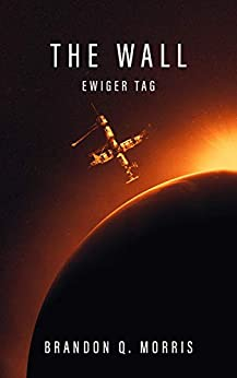 The Wall: Ewiger Tag: Hard Science Fiction (German Edition) by [Brandon Q. Morris]