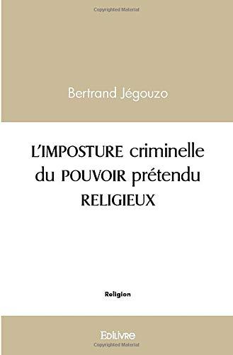 L'IMPOSTURE criminelle du POUVOIR prétendu RELIGIEUX