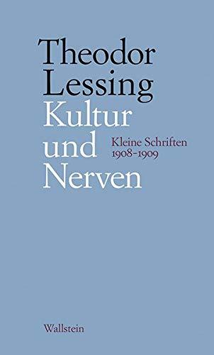 Kultur und Nerven: Kleine Schriften 1908-1909 (Schriften in Einzelausgaben / Veröffentlichungen der Deutschen Akademie für Sprache und Dichtung Darmstadt)