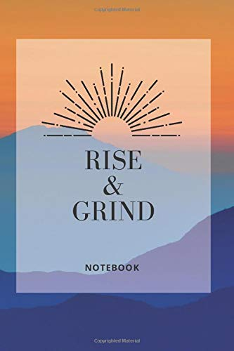 """Rise & Grind Notebook: Daily Motivational Notebook ( 6""""x 9"""" ) Blank 130 Writing Pages With a Light Dot-Grid Pattern For Bullet Journaling / ... / Diary / Taking notes / sketching / Gift"""