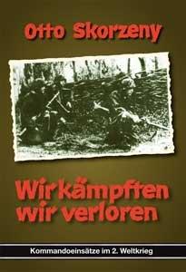 Wir kämpften, wir verloren. Deutsche Kommandoeinsätze im 2. Weltkrieg. Band 2