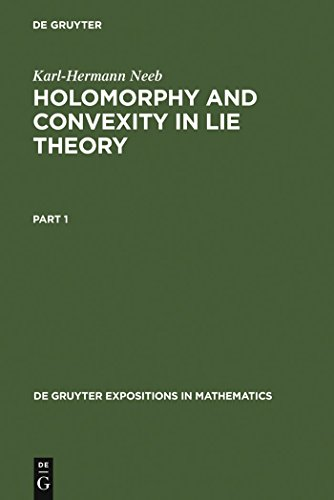 Holomorphy and Convexity in Lie Theory (De Gruyter Expositions in Mathematics Book 28) (English Edition)