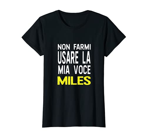 Non Farmi Usare Mia Miles Voce Divertente Personalizzata Maglietta