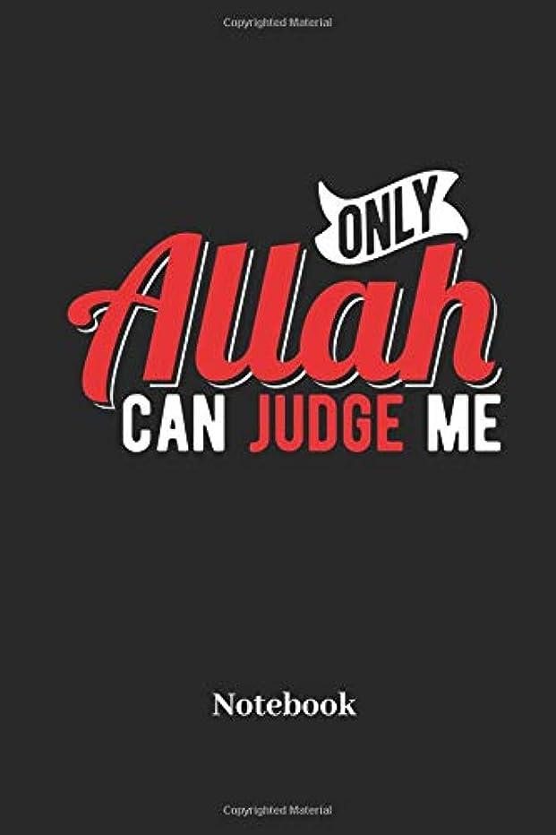 始まり愛国的な海外Only Allah Can Judge Me Notebook: Lined notebook for prayer, believers and religion fans - notebook for men, women, kids and children