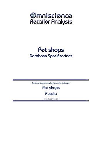Pet shops - Russia: Retailer Analysis Database Specifications (Omniscience Retailer Analysis - Russia Book 76060) (English Edition)